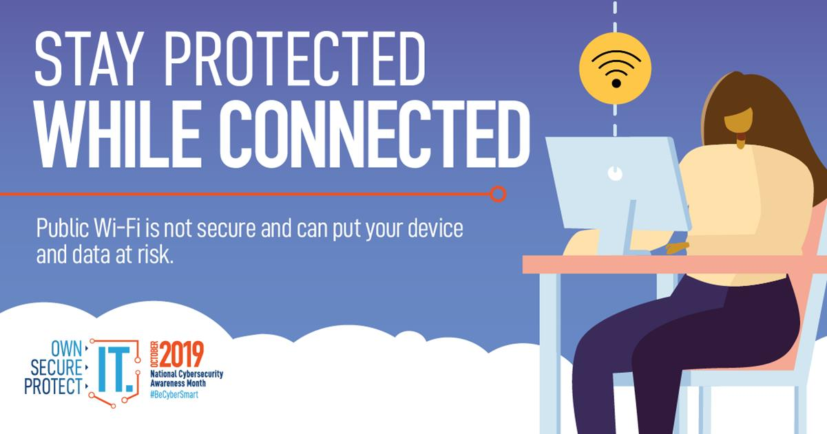 Stay protected when connected - public wi-fi is not secure and can put your device and data at risk
